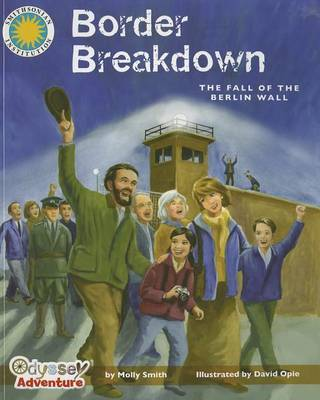 Border Breakdown: The Fall of the Berlin Wall by Molly Smith
