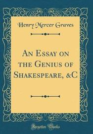 An Essay on the Genius of Shakespeare, &C (Classic Reprint) by Henry Mercer Graves image