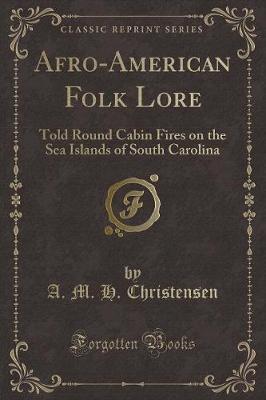 Afro-American Folk Lore by A.M.H. Christensen