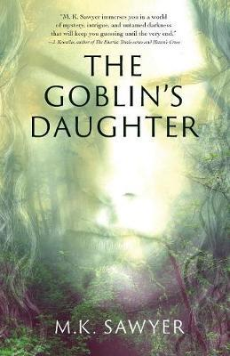The Goblin's Daughter by M K Sawyer
