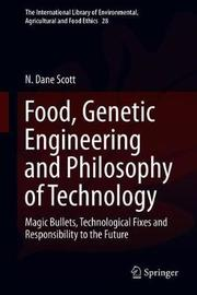 Food, Genetic Engineering and Philosophy of Technology by N. Dane Scott