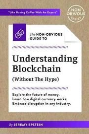 The Non-Obvious Guide to Understanding Blockchain (Without the Hype) by Jeremy Epstein