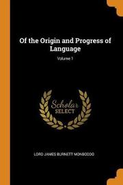 Of the Origin and Progress of Language; Volume 1 by Lord James Burnett Monboddo