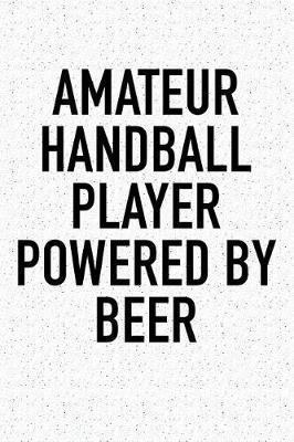 Amateur Handball Player Powered By Beer by Getthread Handball Journals
