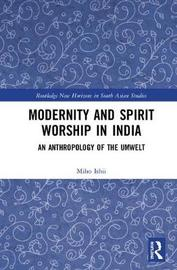 Modernity and Spirit Worship in India by Miho Ishii