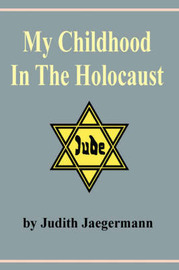 My Childhood In The Holocaust by Judith Jaegermann image