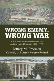Wrong Enemy, Wrong War: A Fictional Confrontation Between Iraq and the United States in 1996-1997. by Jeffrey M Freeman image