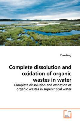 Complete Dissolution and Oxidation of Organic Wastes in Water by Zhen Fang image
