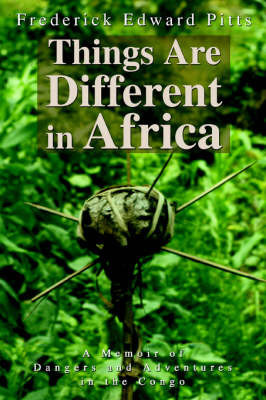 Things Are Different in Africa by Frederick Edward Pitts