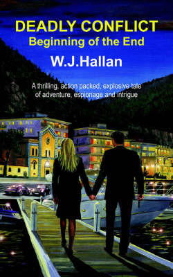 Deadly Conflict - Beginning of the End by W.J. Hallan