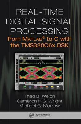 Real-time Digital Signal Processing from Matlab to C with the TMS320C6x DSK by Thad B. Welch