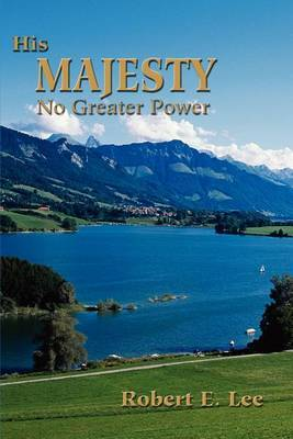 His Majesty: No Greater Power by Robert E Lee