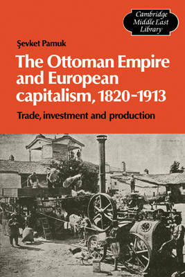 The Ottoman Empire and European Capitalism, 1820-1913 by Sevket Pamuk image