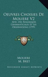 Oeuvres Choisies de Moliere V2: Avec Des Remarques Grammaticales Et Les Observations (1799) by . Moliere