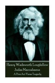 Henry Wadsworth Longfellow - Judas Maccabaeus by Henry Wadsworth Longfellow