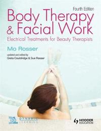 Body Therapy and Facial Work: Electrical Treatments for Beauty Therapists, 4th Edition by Mo Rosser