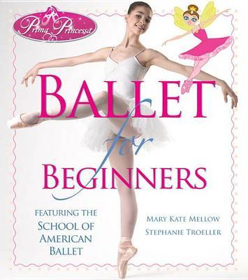 Prima Princessa Ballet For Beginners by Mary Kate Mellow