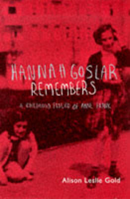 Hannah Goslar Remembers by Alison Leslie Gold