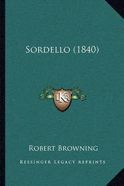 Sordello (1840) Sordello (1840) by Robert Browning