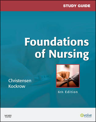 Study Guide for Foundations of Nursing by Barbara Lauritsen Christensen