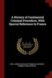 A History of Continental Criminal Procedure, with Special Reference to France by Carl Joseph Anton Mittermaier