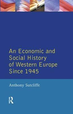 An Economic and Social History of Western Europe since 1945 by Anthony Sutcliffe