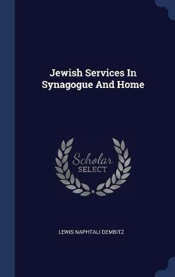 Jewish Services in Synagogue and Home by Lewis Naphtali Dembitz image