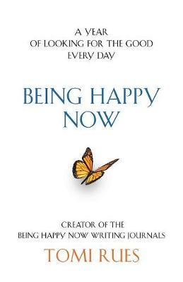 Being Happy Now by Tomi Rues