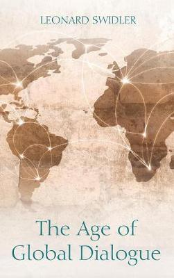 The Age of Global Dialogue by Leonard Swidler
