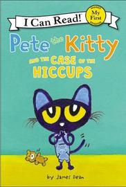 Pete the Kitty and the Case of the Hiccups by James Dean