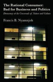 The Rational Consumer by Francis B Nyamnjoh