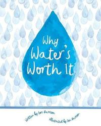 Why Water's Worth It by Lori Harrison