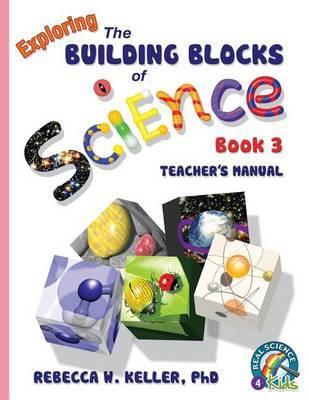 Exploring the Building Blocks of Science Book 3 Teacher's Manual by Phd Rebecca W Keller