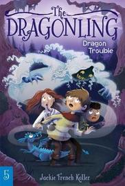 Dragon Trouble by Jackie French Koller