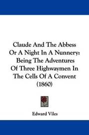 Claude and the Abbess or a Night in a Nunnery: Being the Adventures of Three Highwaymen in the Cells of a Convent (1860) by Edward Viles