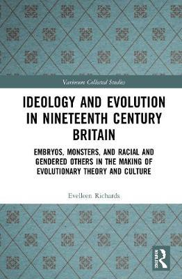 Ideology and Evolution in Nineteenth Century Britain by Evelleen Richards