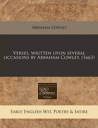 Verses, Written Upon Several Occasions by Abraham Cowley. (1663) by Abraham Cowley