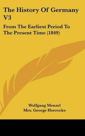 The History of Germany V3: From the Earliest Period to the Present Time (1849) by Wolfgang Menzel image