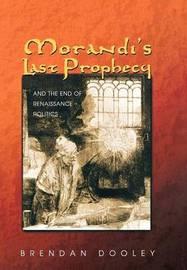 Morandi's Last Prophecy and the End of Renaissance Politics by Brendan Dooley