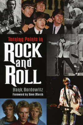 Turning Points in Rock and Roll by Hank Bordowitz