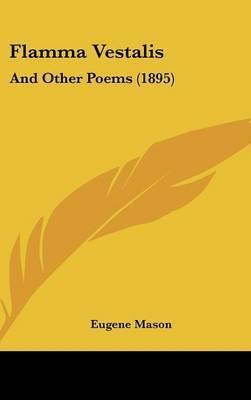 Flamma Vestalis: And Other Poems (1895) by Eugene Mason