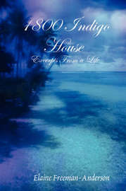 1800 Indigo House - Excerpts From a Life by Elaine Freeman-Anderson