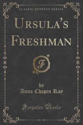 Ursula's Freshman (Classic Reprint) by Anna Chapin Ray
