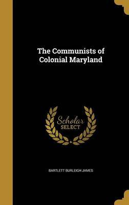 The Communists of Colonial Maryland by Bartlett Burleigh James image