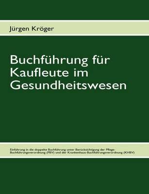 Buchfuhrung Fur Kaufleute Im Gesundheitswesen by Jurgen Kroger