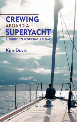 Crewing Aboard A Superyacht by Kim Davis