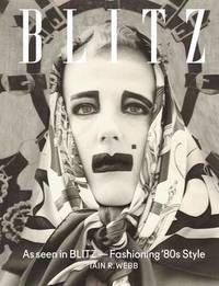 As Seen in Blitz Fashioning 80s Style by Iain R. Webb