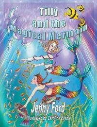 Tilly and the Magical Mermaid by Jenny Ford