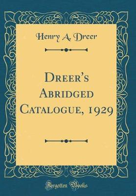 Dreer's Abridged Catalogue, 1929 (Classic Reprint) by Henry A Dreer