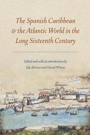 The Spanish Caribbean and the Atlantic World in the Long Sixteenth Century